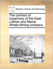 The Contract Of Copartnery Of The East-Lothian And Merse Whale-Fishing Company. - See Notes Multiple Contributors
