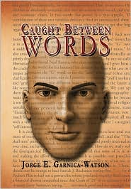 Caught Between Words - Jorge E. Garnica-Watson