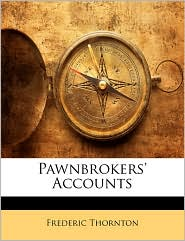 Pawnbrokers' Accounts - Frederic Thornton
