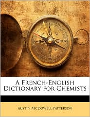 A French-English Dictionary for Chemists - Austin McDowell Patterson