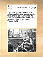 The muse in good humour: or, a collection of the best poems, comic tales, choice fables, enigmas, &c. From the most eminent poets. With some originals. In two parts. .... Volume 2 of 2 - See Notes Multiple Contributors