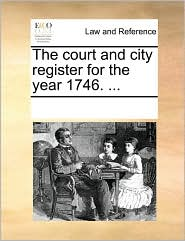 The Court And City Register For The Year 1746. . - See Notes Multiple Contributors