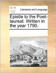 Epistle to the Poet-laureat. Written in the year 1790. - See Notes Multiple Contributors