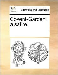Covent-Garden: a satire. - See Notes Multiple Contributors