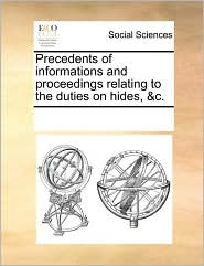 Precedents of informations and proceedings relating to the duties on hides, &c. - See Notes Multiple Contributors