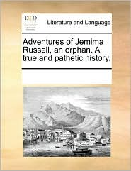 Adventures of Jemima Russell, an orphan. A true and pathetic history. - See Notes Multiple Contributors
