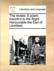 The review. A poem. Inscrib'd to the Right Honourable the Earl of Litchfield. - See Notes Multiple Contributors