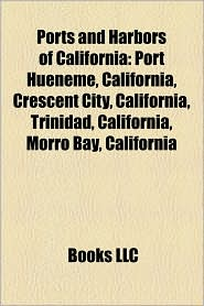Ports And Harbors Of California - Books Llc