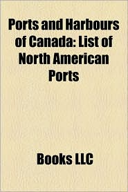 Ports And Harbours Of Canada - Books Llc