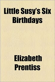 Little Susy's Six Birthdays - Elizabeth Prentiss