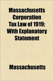 Massachusetts Corporation Tax Law of 1919; With Explanatory Statement