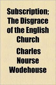 Subscription; The Disgrace of the English Church - Charles Nourse Wodehouse