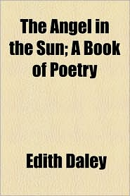The Angel in the Sun; A Book of Poetry - Edith Daley