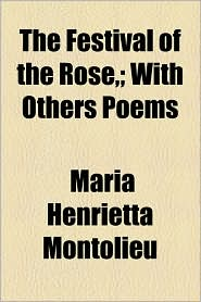 The Festival of the Rose; With Others Poems - Maria Henrietta Montolieu