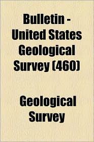Bulletin - United States Geological Survey (460) - Geological Survey