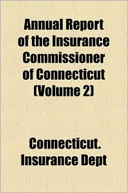 Annual Report of the Insurance Commissioner of Connecticut (Volume 2) - Connecticut Insurance Dept