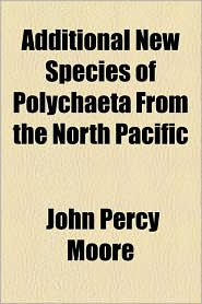 Additional New Species of Polychaeta from the North Pacific - John Percy Moore
