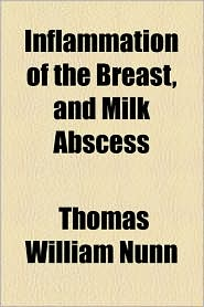 Inflammation of the Breast, and Milk Abscess - Thomas William Nunn