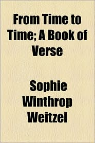 From Time to Time; A Book of Verse - Sophie Winthrop Weitzel