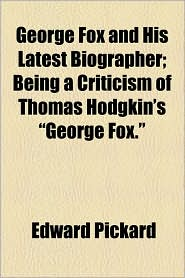 George Fox and His Latest Biographer; Being a Criticism of Thomas Hodgkin's