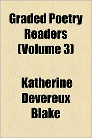 Graded Poetry Readers (Volume 3) - Katherine Devereux Blake