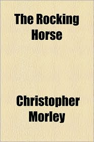The Rocking Horse - Christopher Morley