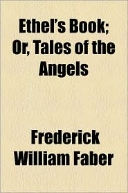 Ethel's Book; Or, Tales of the Angels - Frederick William Faber