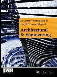 BVR's Industry Transaction & Profile Annual Report: Architectural & Engineering Firms, 2010 Edition