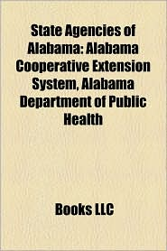 State Agencies of Alabama: Alabama Cooperative Extension System, State Law Enforcement Agencies of Alabama, Auburn University - LLC Books (Editor)