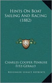 Hints On Boat Sailing And Racing (1882) - Charles Cooper Penrose Fitz-Gerald