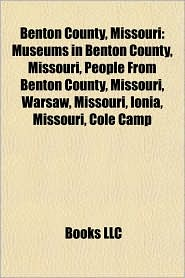 Benton County, Missouri: Warsaw, Missouri, Ionia, Missouri, Cole Camp, Missouri, Lincoln, Missouri, Lake of the Ozarks, Fairfield, Missouri - Books LLC (Editor)