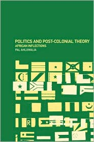 Politics and Post-Colonial Theory: African Inflections - Pal Ahluwalia, D. P. Ahluwalia