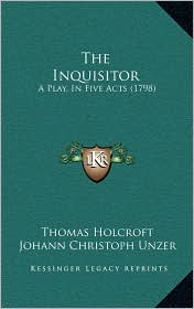 The Inquisitor: A Play, In Five Acts (1798) - Thomas Holcroft, Johann Christoph Unzer