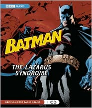 Batman: The Lazarus Syndrome: A BBC Full-Cast Radio Drama - Dirk Maggs, Narrated by Full Full Cast