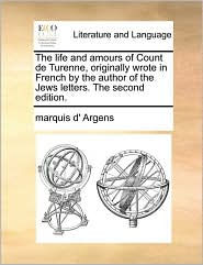 The Life And Amours Of Count De Turenne, Originally Wrote In French By The Author Of The Jews Letters. The Second Edition. - Marquis D' Argens