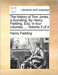 The History Of Tom Jones, A Foundling. By Henry Fielding, Esq; In Four Volumes. . Volume 2 Of 4 - Henry Fielding