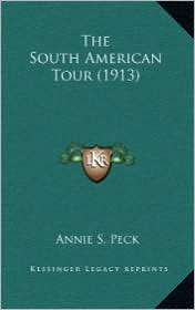 The South American Tour (1913) - Annie S. Peck