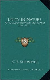 Unity In Nature: An Analogy Between Music And Life (1911) - C.E. Stromeyer