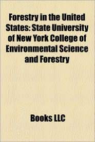 Forestry in the United States: United States Forest Service, State University of New York College of Environmental Science and Forestry - Source: Wikipedia