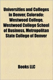 Universities and colleges in Denver, Colorado: University of Colorado Denver, Metropolitan State College of Denver, Westwood College - Source: Wikipedia