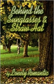 Behind the Sunglasses and Straw Hat - Lonely Romantic