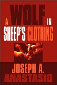 A Wolf In Sheep's Clothing - Joseph A. Anastasio