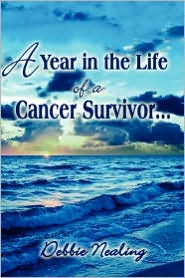 A Year In The Life Of A Cancer Survivor. - Debbie Nealing
