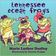 Tennessee Ocean Frogs - Marie Luther Dudley, Patricia Primm