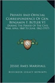 Private and Official Correspondence of Gen. Benjamin F. Butlprivate and Official Correspondence of Gen. Benjamin F. Butler V1 Er V1: During the Period - Jessie Ames Marshall (Editor)