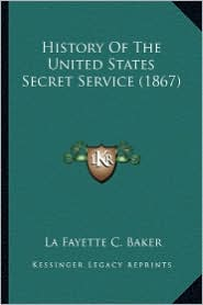 History of the United States Secret Service (1867) History of the United States Secret Service (1867)