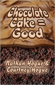 Chocolate Cake = Good - Courtney Hogue, Nathan Hogue