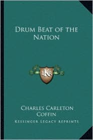 Drum Beat of the Nation - Charles Carleton Coffin