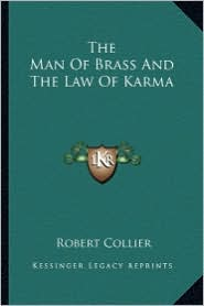 The Man Of Brass And The Law Of Karma - Robert Collier