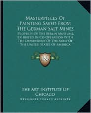 Masterpieces Of Painting Saved From The German Salt Mines: Property Of The Berlin Museums, Exhibited In Co-Operation With The Department Of The Army Of The United States Of America - The Art The Art Institute Of Chicago